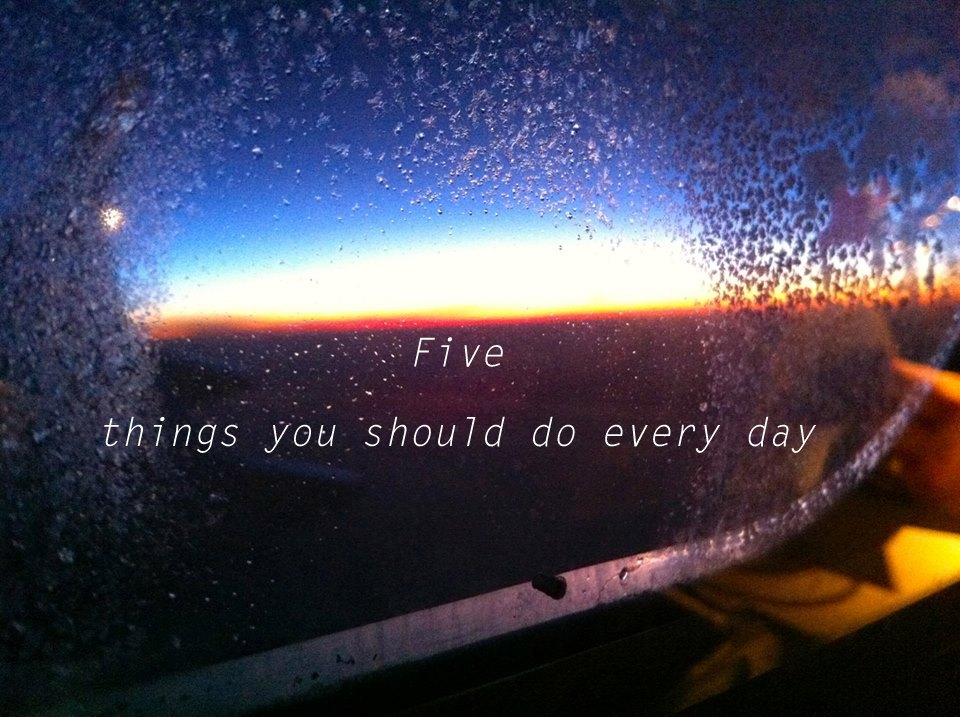 5 things you should do every day