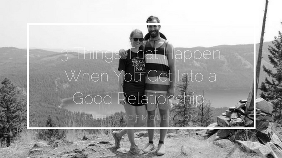 3 Things That Happen When You Get Into a Good Relationship