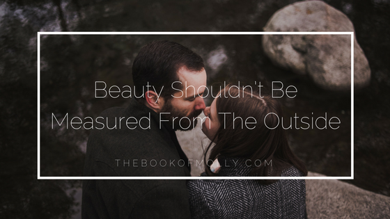 Beauty Shouldn't Be Measured From The Outside