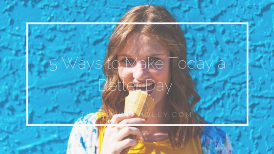 5 Ways to Make Today a Better Day