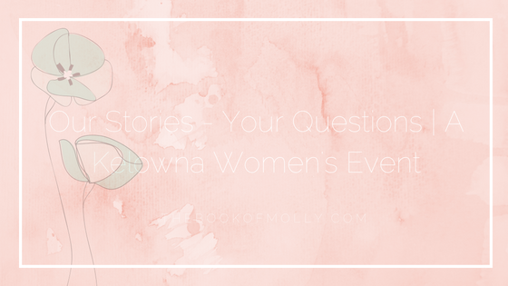 Our Stories – Your Questions | A Kelowna Women's Event